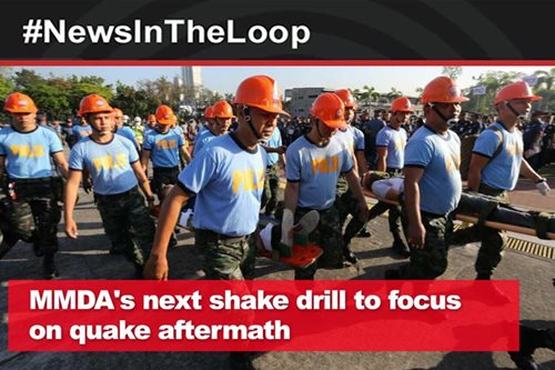 In the Loop: MMDA's next shake drill to focus on quake aftermath
