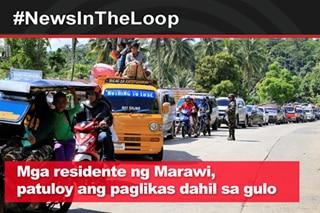 In the Loop: Mga residente ng Marawi, patuloy ang paglikas dahil sa gulo