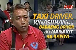 Taxi driver, kinasuhan ang babaeng driver na nanakit sa kanya