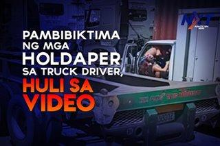 Pambibiktima ng mga holdaper sa truck driver, huli sa video