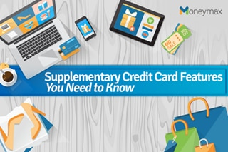 Supplementary credit card features you need to know