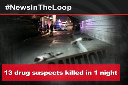 In the Loop: 13 drug suspects killed overnight